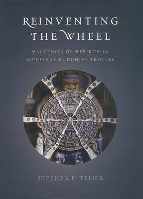 Reinventing the Wheel: Paintings of Rebirth in Medieval Buddhist Temples (Hardback)