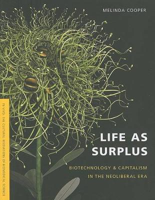 Life as Surplus: Biotechnology and Capitalism in the Neoliberal Era - In Vivo: The Cultural Mediations of Biomedical Science (Paperback)