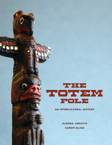 The Totem Pole: An Intercultural History (Hardback)