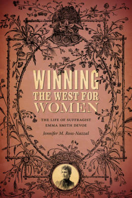 Winning the West for Women: The Life of Suffragist Emma Smith DeVoe (Paperback)
