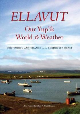 Ellavut / Our Yup'ik World and Weather: Continuity and Change on the Bering Sea Coast (Paperback)