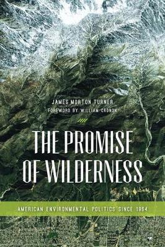 The Promise of Wilderness: American Environmental Politics since 1964 - Weyerhaeuser Environmental Books (Hardback)