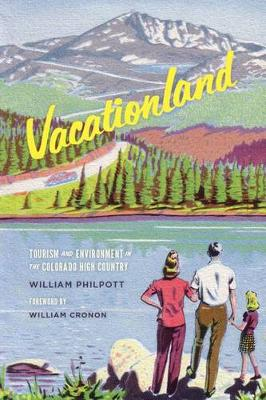 Vacationland: Tourism and Environment in the Colorado High Country (Hardback)