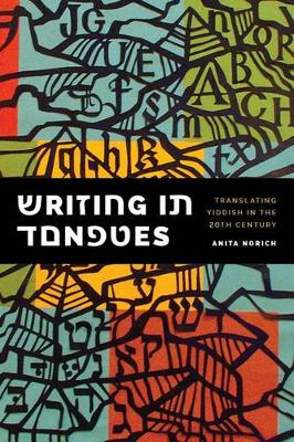 Writing in Tongues: Translating Yiddish in the Twentieth Century - Samuel and Althea Stroum Lectures in Jewish Studies (Paperback)