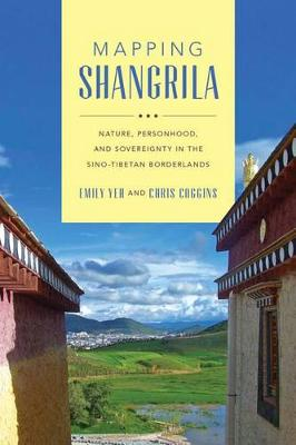 Mapping Shangrila: Contested Landscapes in the Sino-Tibetan Borderlands - Studies on Ethnic Groups in China (Hardback)