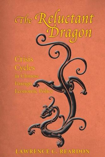 The Reluctant Dragon: Crisis Cycles in Chinese Foreign Economic Policy (Paperback)