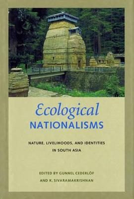 Ecological Nationalisms: Nature, Livelihoods, and Identities in South Asia - Culture, Place, and Nature (Paperback)