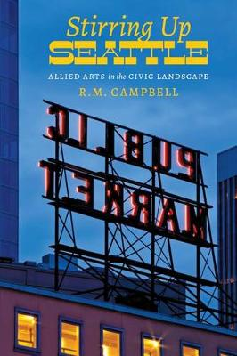 Stirring Up Seattle: Allied Arts in the Civic Landscape (Hardback)
