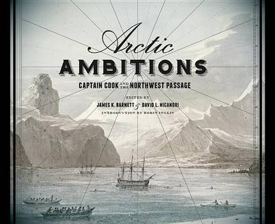 Arctic Ambitions: Captain Cook and the Northwest Passage (Hardback)