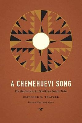 A Chemehuevi Song: The Resilience of a Southern Paiute Tribe - Indigenous Confluences (Hardback)