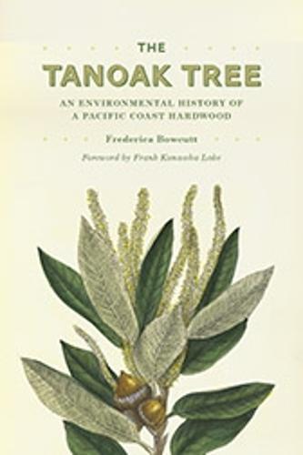 The Tanoak Tree: An Environmental History of a Pacific Coast Hardwood (Hardback)