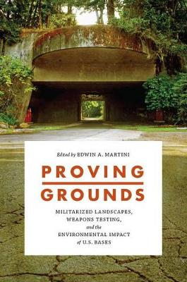 Proving Grounds: Militarized Landscapes, Weapons Testing, and the Environmental Impact of U.S. Bases (Hardback)