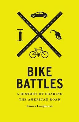 Bike Battles: A History of Sharing the American Road (Hardback)