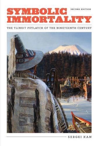 Symbolic Immortality: The Tlingit Potlatch of the Nineteenth Century, Second Edition (Paperback)