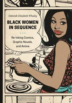 Black Women in Sequence: Re-inking Comics, Graphic Novels, and Anime (Hardback)