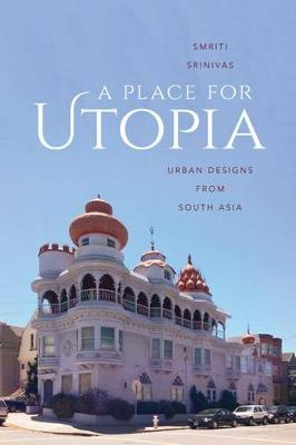 A Place for Utopia: Urban Designs from South Asia - Global South Asia (Hardback)