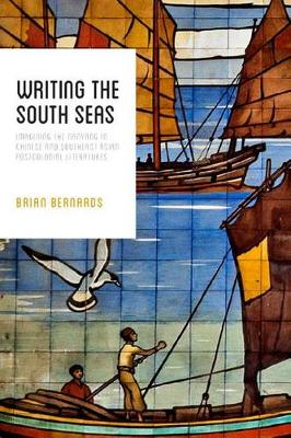 Writing the South Seas: Imagining the Nanyang in Chinese and Southeast Asian Postcolonial Literature (Hardback)