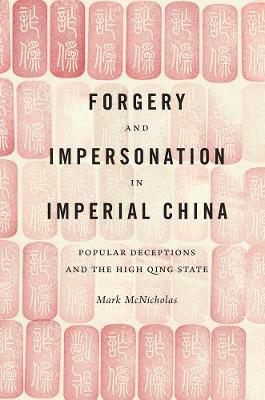 Forgery and Impersonation in Imperial China: Popular Deceptions and the High Qing State (Hardback)