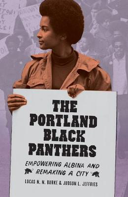 The Portland Black Panthers: Empowering Albina and Remaking a City (Hardback)