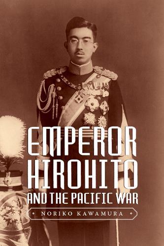 Emperor Hirohito and the Pacific War (Hardback)