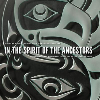 In the Spirit of the Ancestors: Contemporary Northwest Coast Art at the Burke Museum - Native Art of the Pacific Northwest: A Bill Holm Center (Paperback)