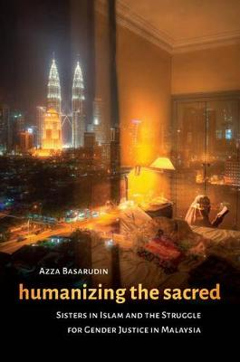 Humanizing the Sacred: Sisters in Islam and the Struggle for Gender Justice in Malaysia - Decolonizing Feminisms (Paperback)