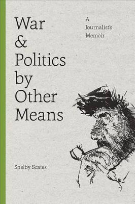 War and Politics by Other Means: A Journalist's Memoir (Paperback)