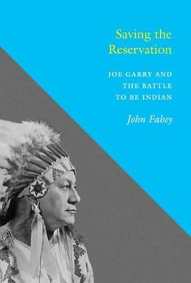 Saving the Reservation: Joe Garry and the Battle to Be Indian (Paperback)