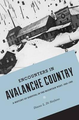 Encounters in Avalanche Country: A History of Survival in the Mountain West, 1820-1920 - Emil and Kathleen Sick Book Series in Western History and Biography (Paperback)