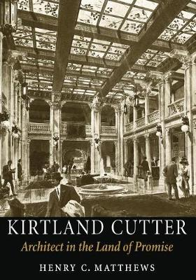 Kirtland Cutter: Architect in the Land of Promise (Hardback)