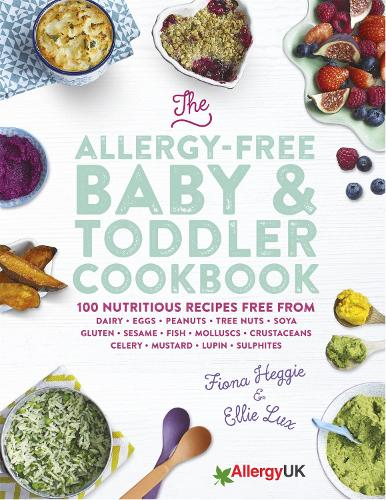 The Allergy-Free Baby & Toddler Cookbook: 100 delicious recipes free from dairy, eggs, peanuts, tree nuts, soya, gluten, sesame and shellfish (Hardback)