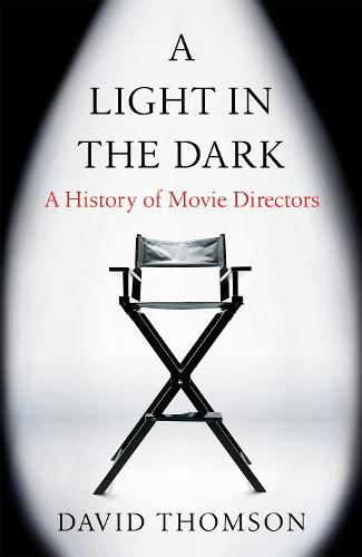 A Light in the Dark: A History of Movie Directors (Hardback)