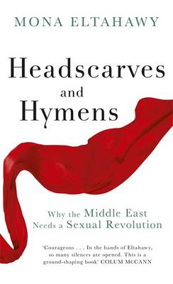 Headscarves and Hymens: Why the Middle East Needs a Sexual Revolution (Hardback)