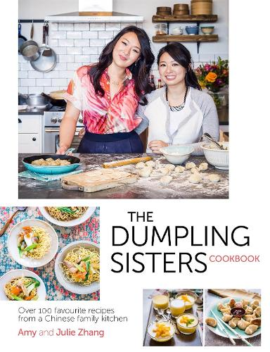 The Dumpling Sisters Cookbook: Over 100 Favourite Recipes From A Chinese Family Kitchen (Hardback)