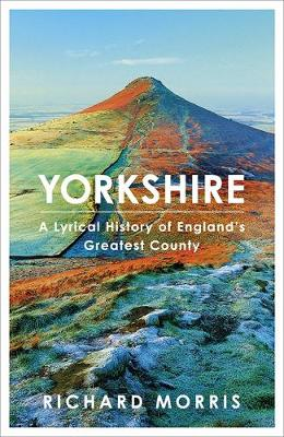 Yorkshire: A lyrical history of England's greatest county (Hardback)