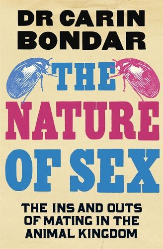 The Nature of Sex: The Ins and Outs of Mating in the Animal Kingdom (Hardback)