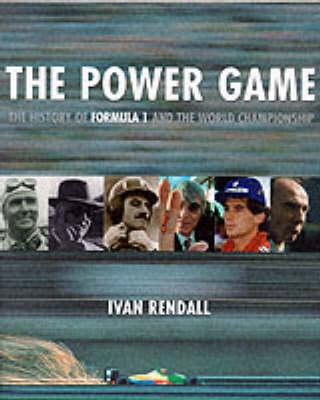 The Power Game: 50 Years of Formula One: 50 Years of Formula One (Hardback)