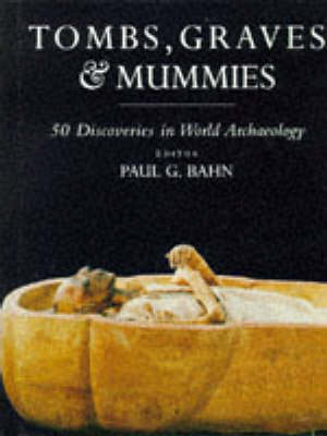 Tombs, Graves and Mummies: Great Discoveries in World Archaeology (Hardback)