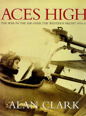 Aces High: The War in the Air over the Western Front 1914-18 (Hardback)