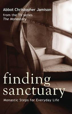 Finding Sanctuary: Monastic Steps for Everyday Life (Hardback)