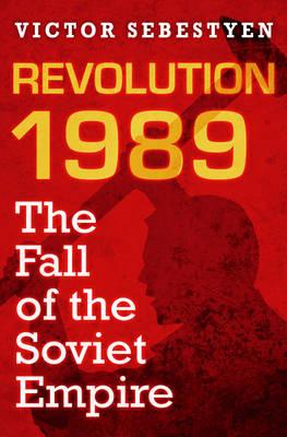 Revolution 1989: The Fall of the Soviet Empire (Hardback)