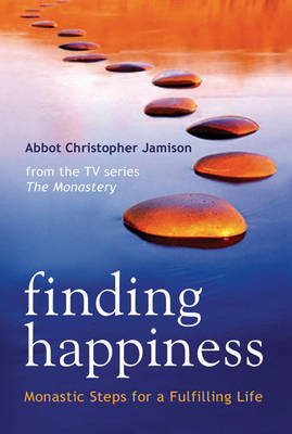 Finding Happiness: Monastic Steps for a Fulfilling Life (Hardback)