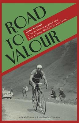 Road to Valour: Gino Bartali - Tour de France Legend and World War Two Hero (Hardback)