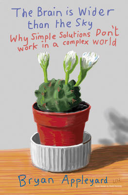 The Brain is Wider Than the Sky: Why Simple Solutions Don't Work in a Complex World (Hardback)