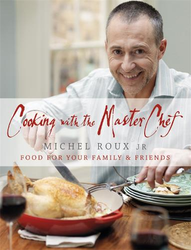 Cooking with The Master Chef: Food For Your Family & Friends (Hardback)