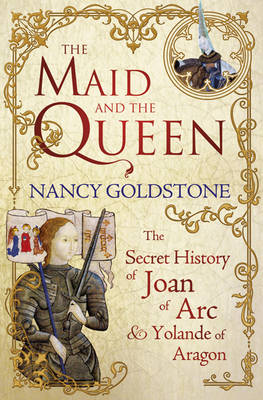 The Maid and the Queen: The Secret History of Joan of Arc (Hardback)