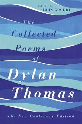 The Collected Poems of Dylan Thomas: The Centenary Edition (Hardback)