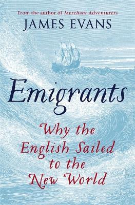 Emigrants: Why the English Sailed to the New World (Hardback)