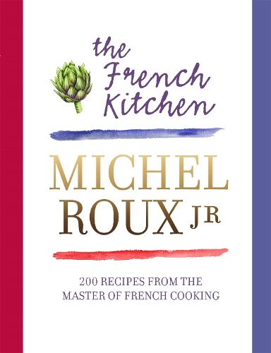The French Kitchen: 200 Recipes From the Master of French Cooking (Hardback)