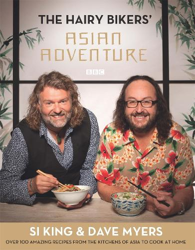 The Hairy Bikers' Asian Adventure: Over 100 Amazing Recipes from the Kitchens of Asia to Cook at Home (Hardback)
